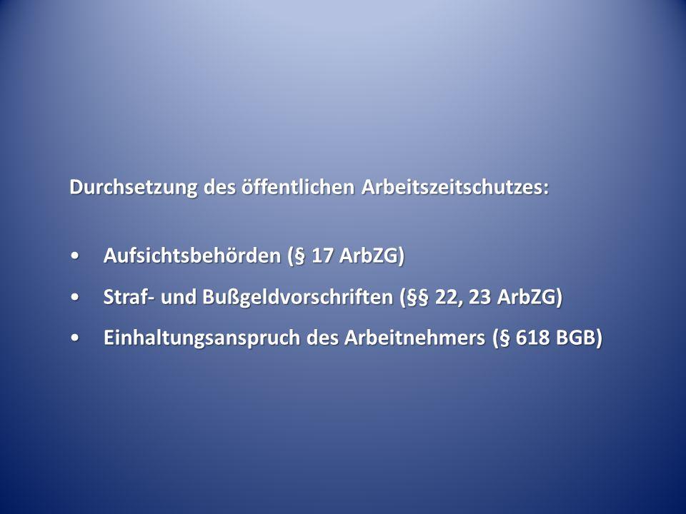 Durchsetzung des öffentlichen Arbeitszeitschutzes: Aufsichtsbehörden (§ 17 ArbZG)Aufsichtsbehörden (§ 17 ArbZG) Straf- und Bußgeldvorschriften (§§ 22,