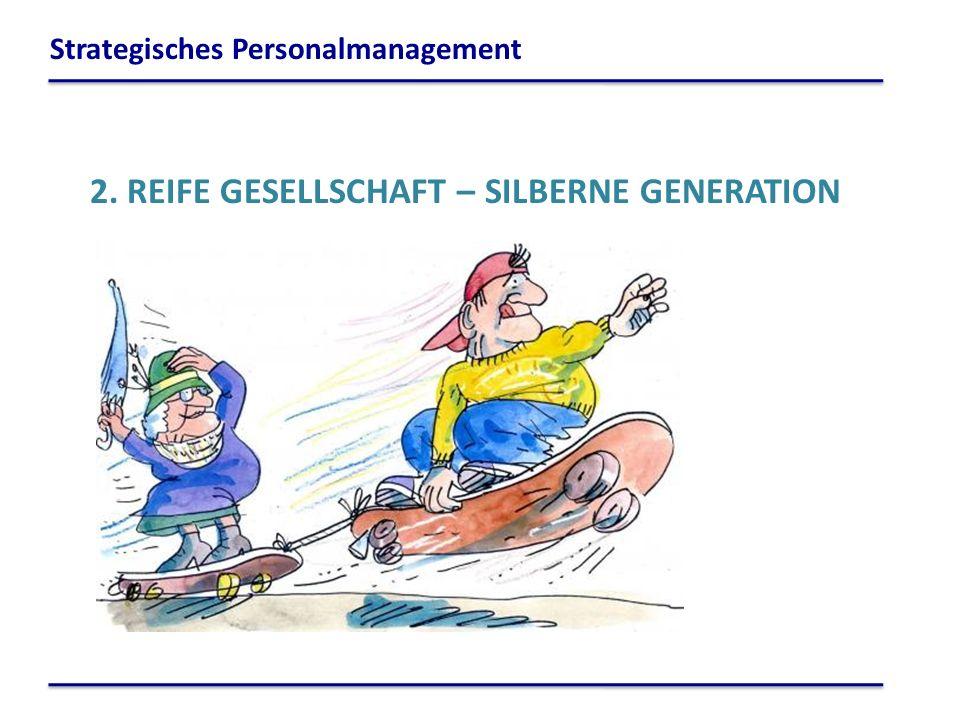 2. REIFE GESELLSCHAFT – SILBERNE GENERATION Strategisches Personalmanagement