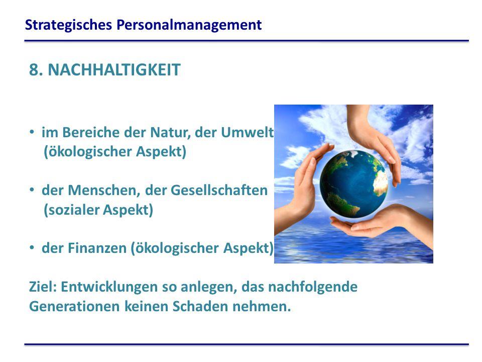 8. NACHHALTIGKEIT im Bereiche der Natur, der Umwelt (ökologischer Aspekt) der Menschen, der Gesellschaften (sozialer Aspekt) der Finanzen (ökologische
