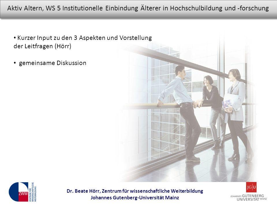 Dr. Beate Hörr, Zentrum für wissenschaftliche Weiterbildung Johannes Gutenberg-Universität Mainz Aktiv Altern, WS 5 Institutionelle Einbindung Älterer