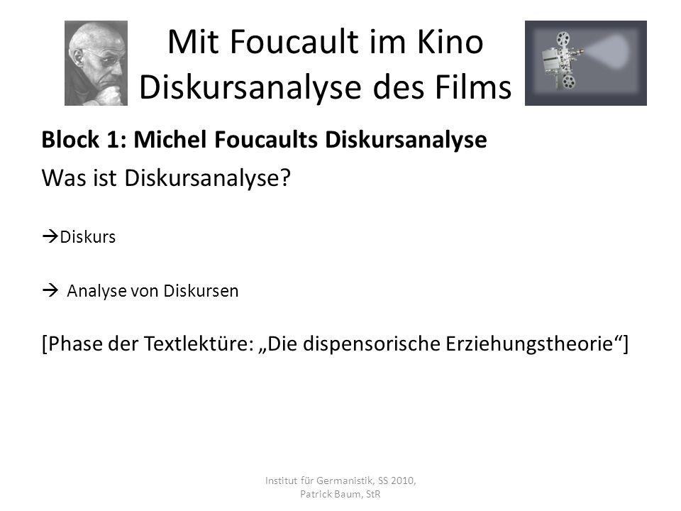 Block 1: Michel Foucaults Diskursanalyse Was ist Diskursanalyse? Diskurs Analyse von Diskursen [Phase der Textlektüre: Die dispensorische Erziehungsth