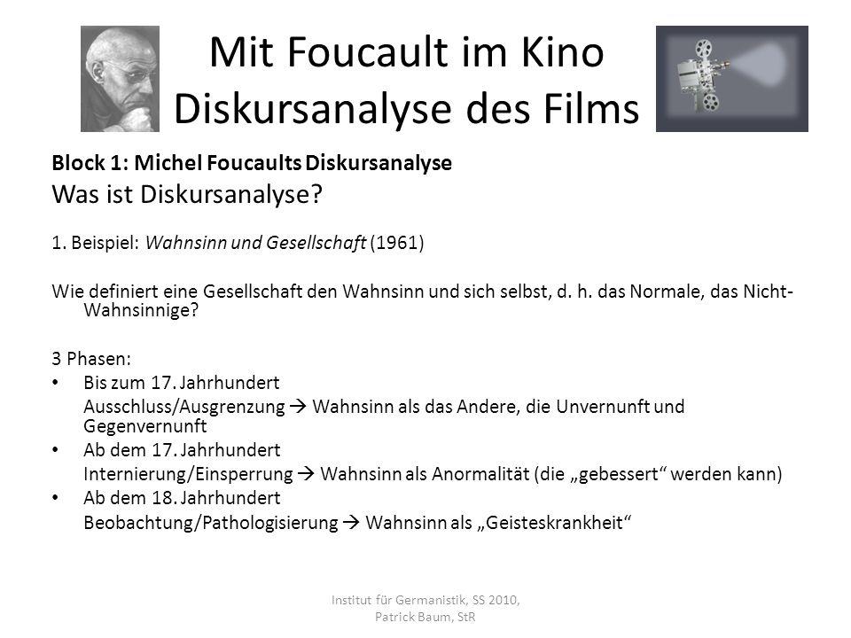 Block 1: Michel Foucaults Diskursanalyse Was ist Diskursanalyse? 1. Beispiel: Wahnsinn und Gesellschaft (1961) Wie definiert eine Gesellschaft den Wah