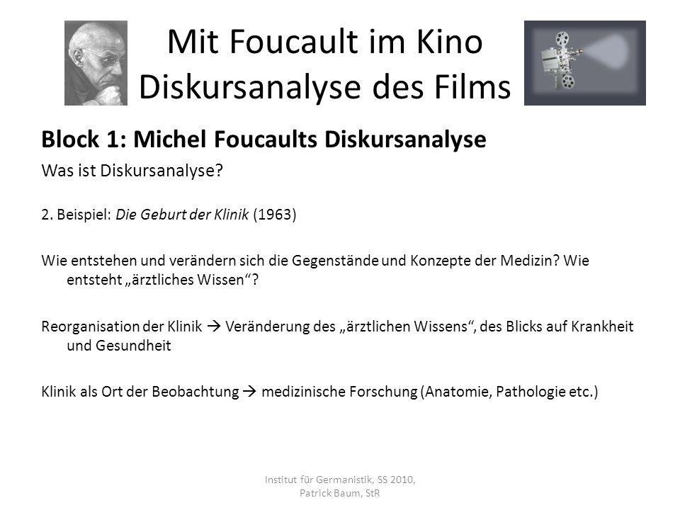 Block 1: Michel Foucaults Diskursanalyse Was ist Diskursanalyse? 2. Beispiel: Die Geburt der Klinik (1963) Wie entstehen und verändern sich die Gegens