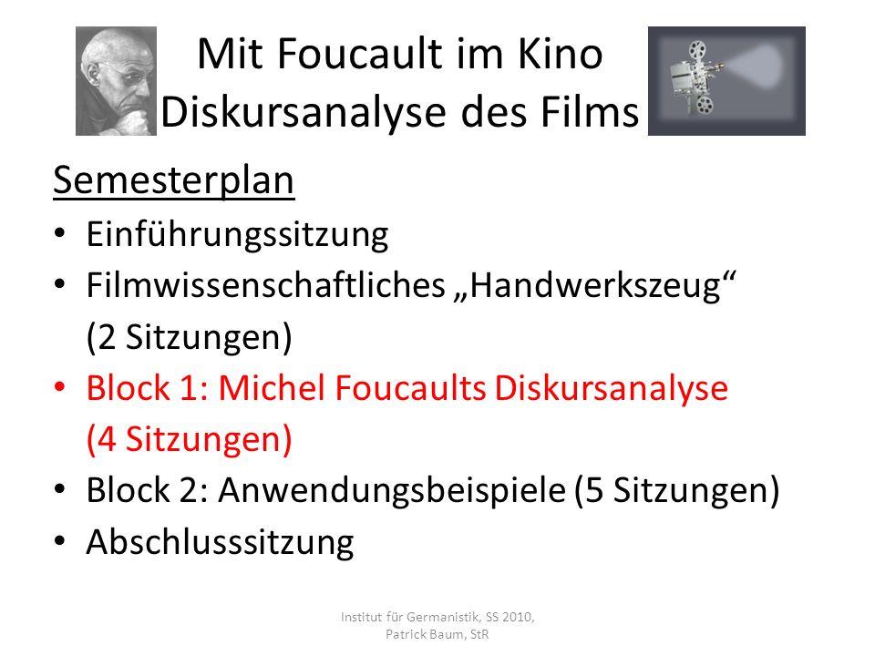Mit Foucault im Kino Diskursanalyse des Films Semesterplan Einführungssitzung Filmwissenschaftliches Handwerkszeug (2 Sitzungen) Block 1: Michel Fouca