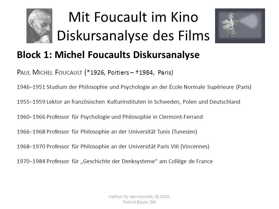 Block 1: Michel Foucaults Diskursanalyse P AUL M ICHEL F OUCAULT ( *1926, Poitiers – 1984, Paris) 1946–1951 Studium der Philosophie und Psychologie an