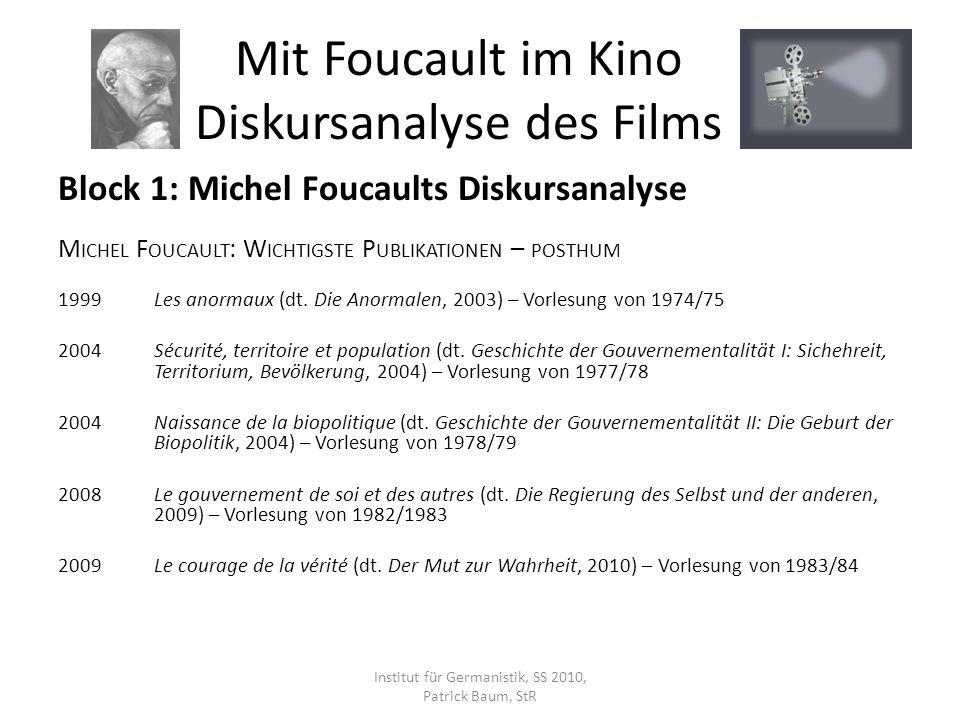Block 1: Michel Foucaults Diskursanalyse M ICHEL F OUCAULT : W ICHTIGSTE P UBLIKATIONEN – POSTHUM 1999Les anormaux (dt. Die Anormalen, 2003) – Vorlesu