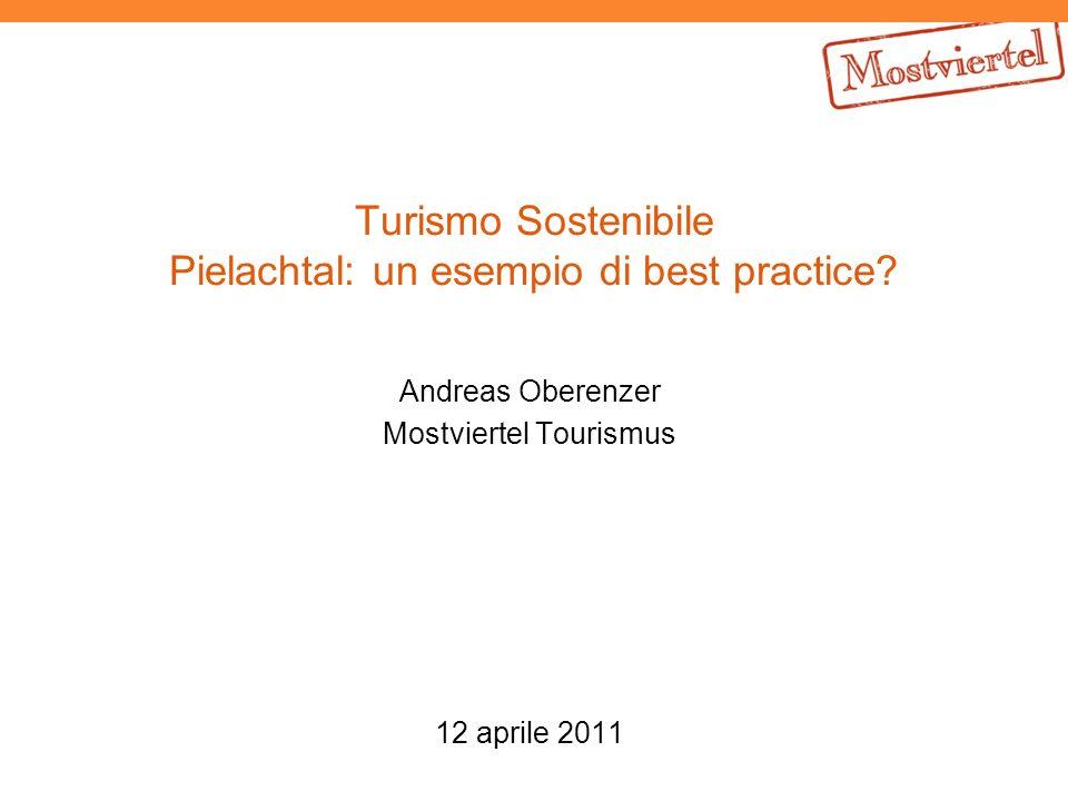 Turismo Sostenibile Pielachtal: un esempio di best practice? Andreas Oberenzer Mostviertel Tourismus 12 aprile 2011