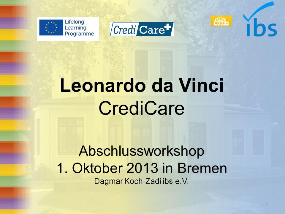 Leonardo da Vinci CrediCare Abschlussworkshop 1. Oktober 2013 in Bremen Dagmar Koch-Zadi ibs e.V. 1
