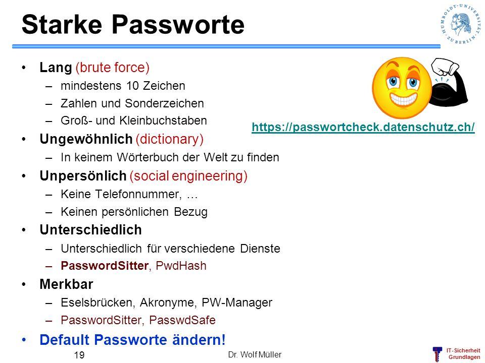 IT-Sicherheit Grundlagen Starke Passworte Lang (brute force) –mindestens 10 Zeichen –Zahlen und Sonderzeichen –Groß- und Kleinbuchstaben Ungewöhnlich