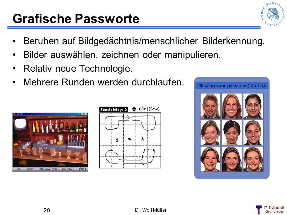 IT-Sicherheit Grundlagen Dr. Wolf Müller 20 Grafische Passworte Beruhen auf Bildgedächtnis/menschlicher Bilderkennung. Bilder auswählen, zeichnen oder