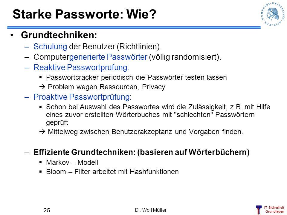 IT-Sicherheit Grundlagen Dr. Wolf Müller 25 Grundtechniken: –Schulung der Benutzer (Richtlinien). –Computergenerierte Passwörter (völlig randomisiert)