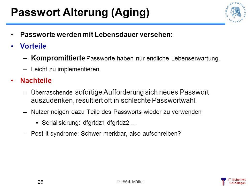 IT-Sicherheit Grundlagen Dr. Wolf Müller 26 Passwort Alterung (Aging) Passworte werden mit Lebensdauer versehen: Vorteile –Kompromittierte Passworte h