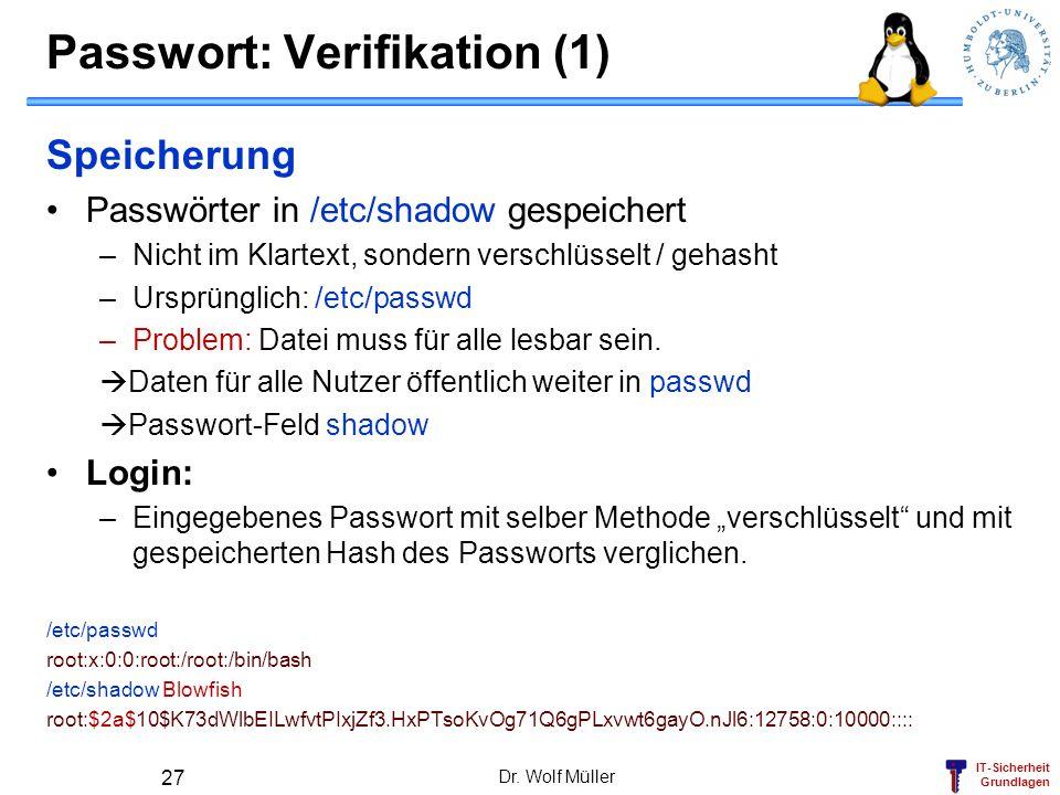 IT-Sicherheit Grundlagen Passwort: Verifikation (1) Speicherung Passwörter in /etc/shadow gespeichert –Nicht im Klartext, sondern verschlüsselt / geha