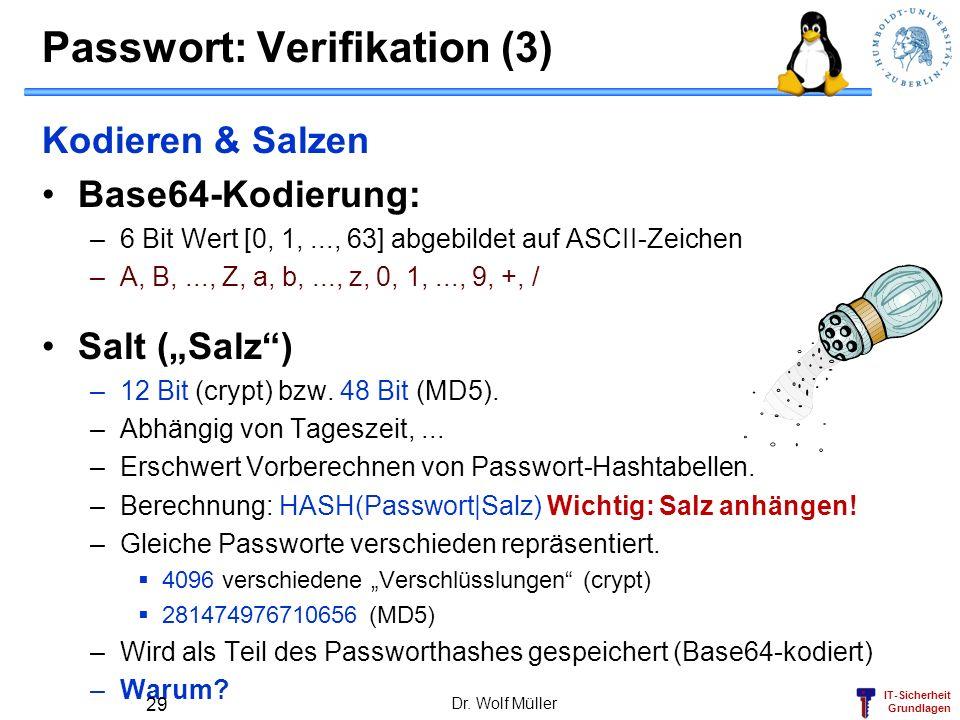 IT-Sicherheit Grundlagen Passwort: Verifikation (3) Kodieren & Salzen Base64-Kodierung: –6 Bit Wert [0, 1,..., 63] abgebildet auf ASCII-Zeichen –A, B,