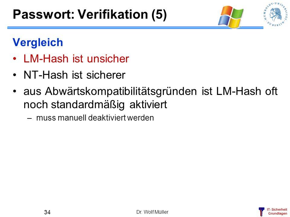 IT-Sicherheit Grundlagen Passwort: Verifikation (5) Vergleich LM-Hash ist unsicher NT-Hash ist sicherer aus Abwärtskompatibilitätsgründen ist LM-Hash