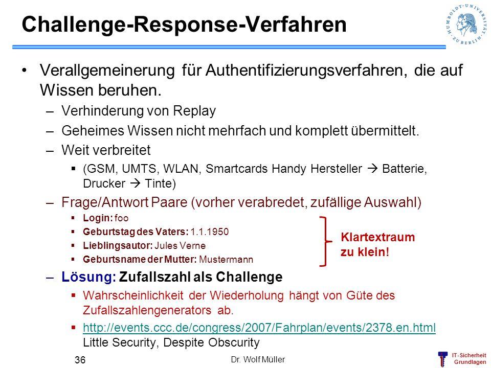 IT-Sicherheit Grundlagen Challenge-Response-Verfahren Verallgemeinerung für Authentifizierungsverfahren, die auf Wissen beruhen. –Verhinderung von Rep