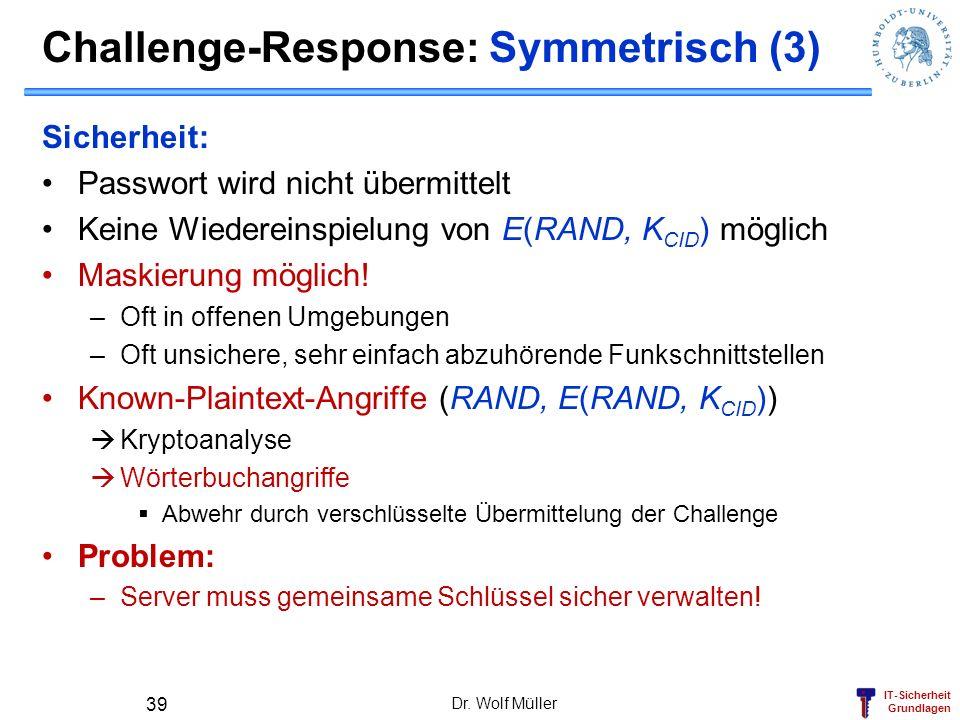 IT-Sicherheit Grundlagen Challenge-Response: Symmetrisch (3) Sicherheit: Passwort wird nicht übermittelt Keine Wiedereinspielung von E(RAND, K CID ) m