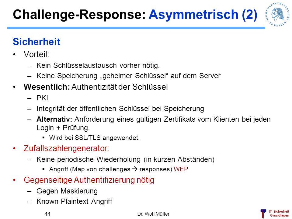 IT-Sicherheit Grundlagen Challenge-Response: Asymmetrisch (2) Sicherheit Vorteil: –Kein Schlüsselaustausch vorher nötig. –Keine Speicherung geheimer S