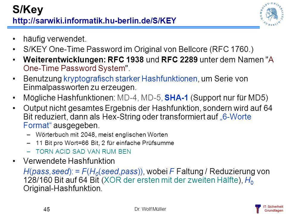 IT-Sicherheit Grundlagen Dr. Wolf Müller 45 S/Key http://sarwiki.informatik.hu-berlin.de/S/KEY häufig verwendet. S/KEY One-Time Password im Original v