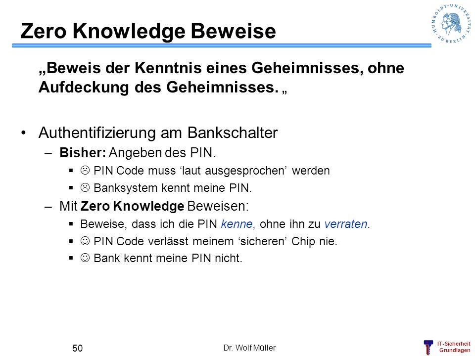 IT-Sicherheit Grundlagen Dr. Wolf Müller 50 Zero Knowledge Beweise Beweis der Kenntnis eines Geheimnisses, ohne Aufdeckung des Geheimnisses. Authentif