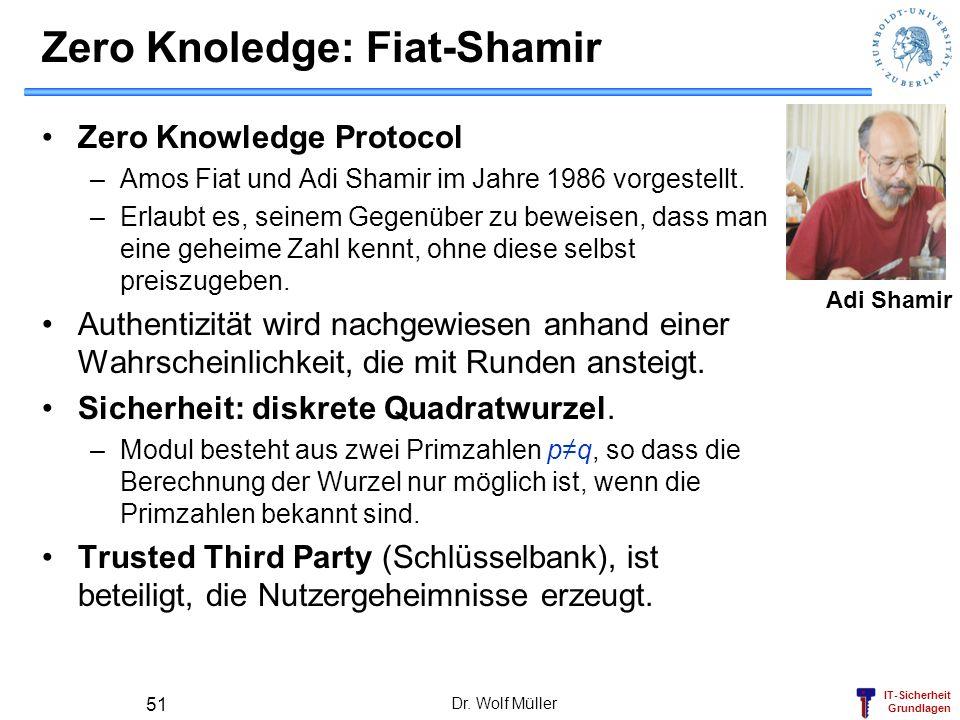 IT-Sicherheit Grundlagen Dr. Wolf Müller 51 Zero Knoledge: Fiat-Shamir Zero Knowledge Protocol –Amos Fiat und Adi Shamir im Jahre 1986 vorgestellt. –E