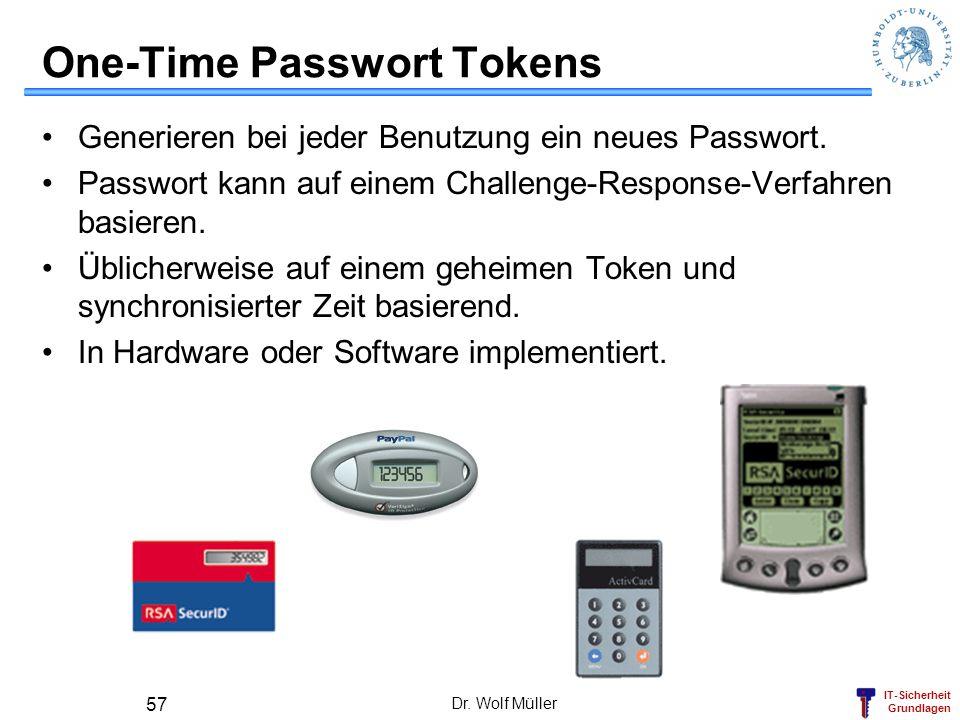 IT-Sicherheit Grundlagen Dr. Wolf Müller 57 One-Time Passwort Tokens Generieren bei jeder Benutzung ein neues Passwort. Passwort kann auf einem Challe