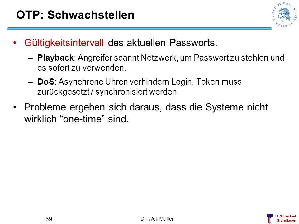 IT-Sicherheit Grundlagen Dr. Wolf Müller 59 OTP: Schwachstellen Gültigkeitsintervall des aktuellen Passworts. –Playback: Angreifer scannt Netzwerk, um