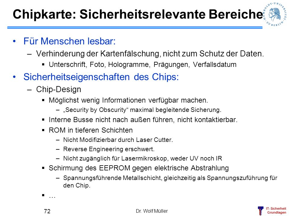 IT-Sicherheit Grundlagen Chipkarte: Sicherheitsrelevante Bereiche Für Menschen lesbar: –Verhinderung der Kartenfälschung, nicht zum Schutz der Daten.