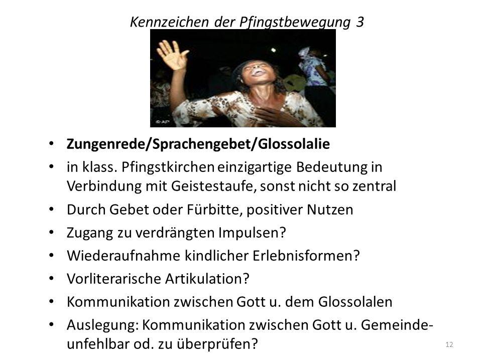 Kennzeichen der Pfingstbewegung 3 Zungenrede/Sprachengebet/Glossolalie in klass. Pfingstkirchen einzigartige Bedeutung in Verbindung mit Geistestaufe,