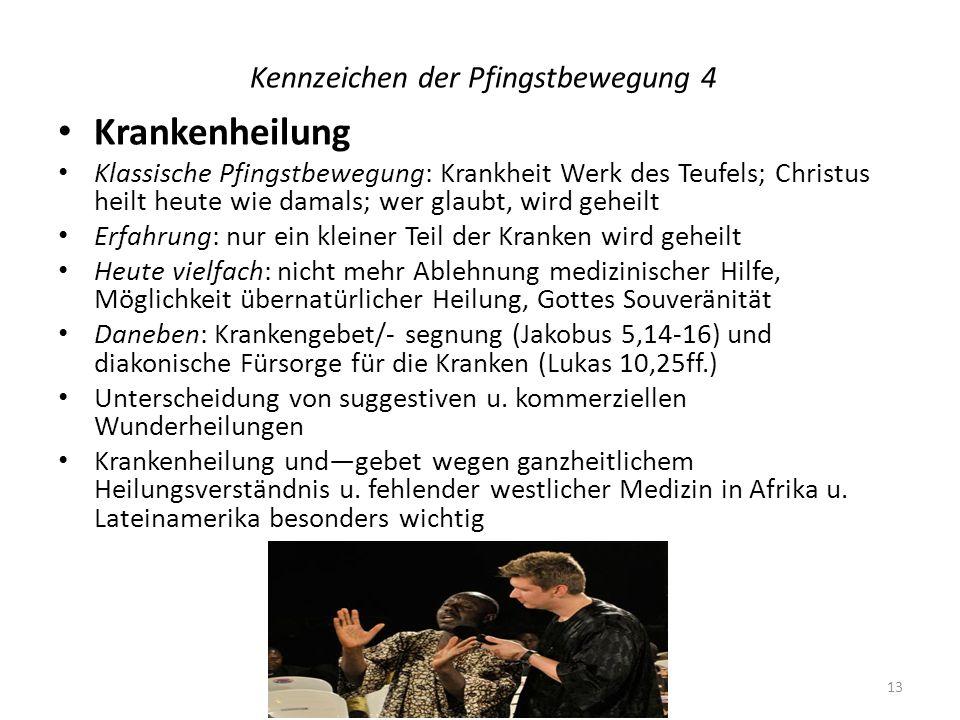Kennzeichen der Pfingstbewegung 4 Krankenheilung Klassische Pfingstbewegung: Krankheit Werk des Teufels; Christus heilt heute wie damals; wer glaubt,
