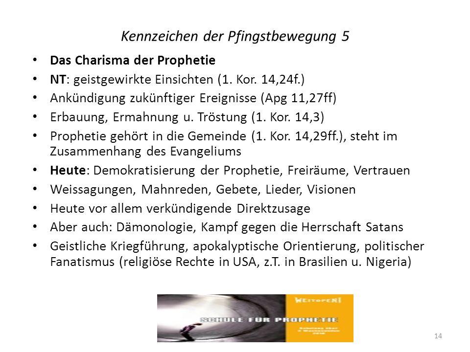 Kennzeichen der Pfingstbewegung 5 Das Charisma der Prophetie NT: geistgewirkte Einsichten (1. Kor. 14,24f.) Ankündigung zukünftiger Ereignisse (Apg 11
