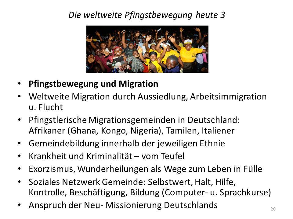 Die weltweite Pfingstbewegung heute 3 Pfingstbewegung und Migration Weltweite Migration durch Aussiedlung, Arbeitsimmigration u. Flucht Pfingstlerisch
