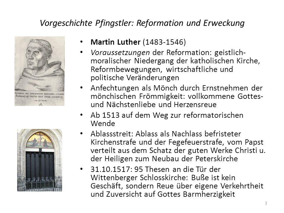 Vorgeschichte Pfingstler: Reformation und Erweckung Martin Luther (1483-1546) Voraussetzungen der Reformation: geistlich- moralischer Niedergang der k