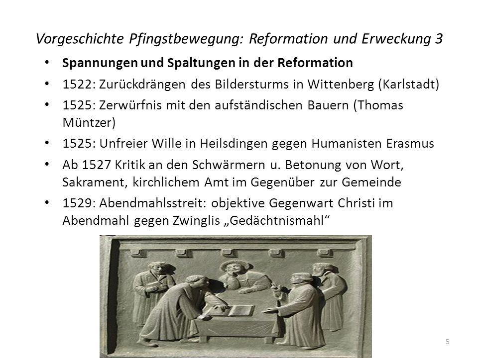 Vorgeschichte Pfingstbewegung: Reformation und Erweckung 3 Spannungen und Spaltungen in der Reformation 1522: Zurückdrängen des Bildersturms in Witten