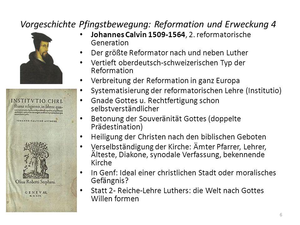 Vorgeschichte Pfingstbewegung: Reformation und Erweckung 4 Johannes Calvin 1509-1564, 2. reformatorische Generation Der größte Reformator nach und neb
