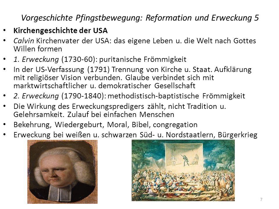 Vorgeschichte Pfingstbewegung: Reformation und Erweckung 5 Kirchengeschichte der USA Calvin Kirchenvater der USA: das eigene Leben u. die Welt nach Go