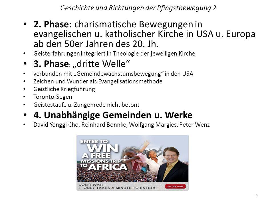 Geschichte und Richtungen der Pfingstbewegung 2 2. Phase: charismatische Bewegungen in evangelischen u. katholischer Kirche in USA u. Europa ab den 50