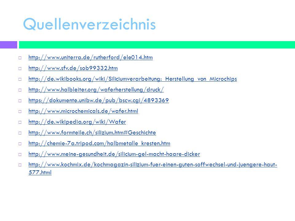 Quellenverzeichnis http://www.uniterra.de/rutherford/ele014.htm http://www.sfv.de/sob99332.htm http://de.wikibooks.org/wiki/Siliciumverarbeitung:_Hers
