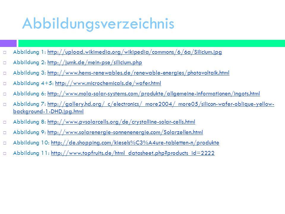 Abbildungsverzeichnis Abbildung 1: http://upload.wikimedia.org/wikipedia/commons/6/6a/Silicium.jpghttp://upload.wikimedia.org/wikipedia/commons/6/6a/S