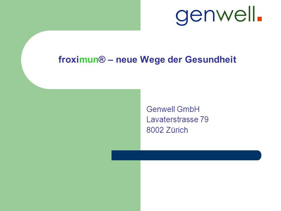 …froximun® Ihre Bezugsadresse in der Schweiz Genwell GmbH Lavaterstrasse 79 8002 Zürich Tel.+41 43 / 377 88 25 / Fax.