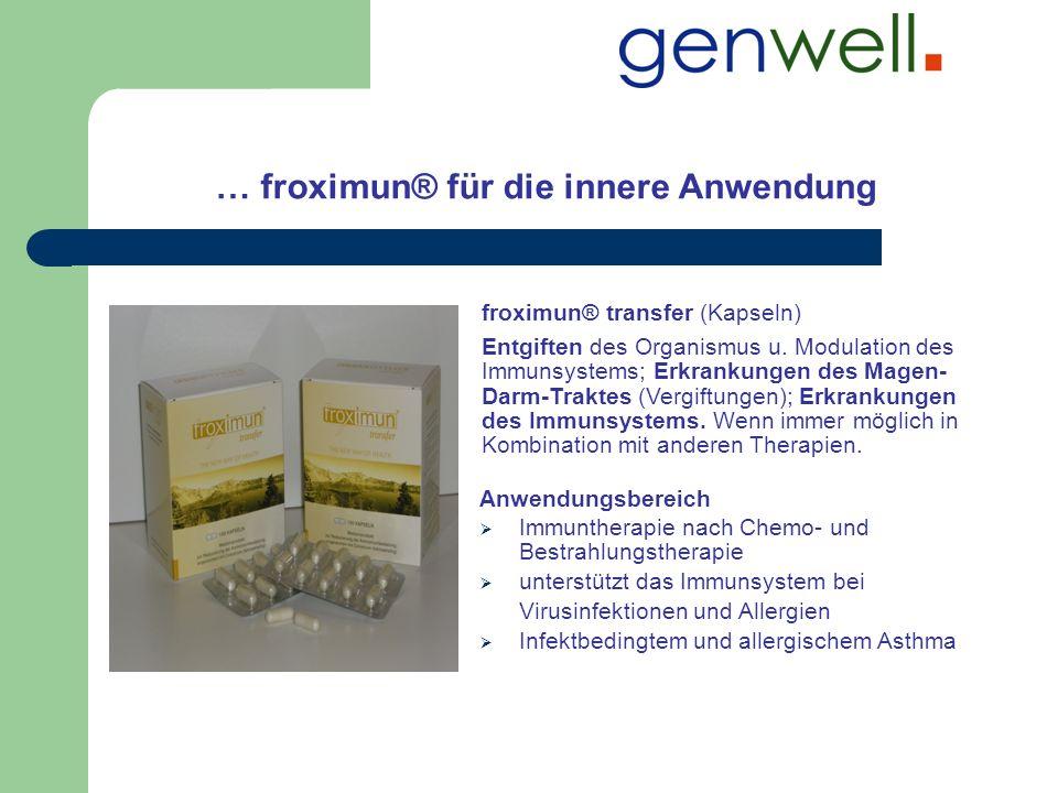 … froximun® für die innere Anwendung Anwendungsbereich Immuntherapie nach Chemo- und Bestrahlungstherapie unterstützt das Immunsystem bei Virusinfekti
