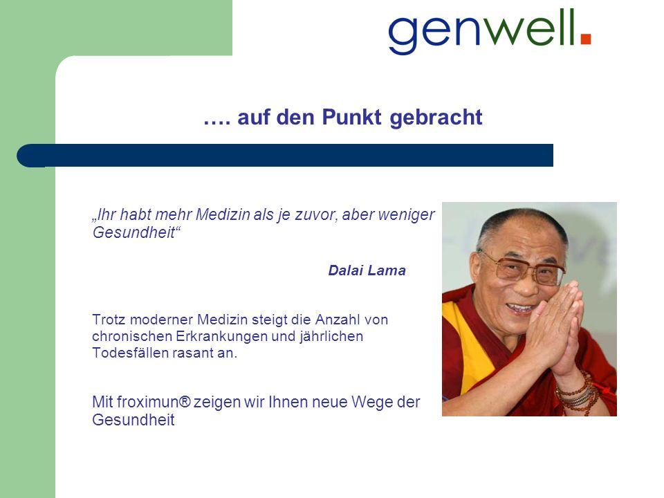 …. auf den Punkt gebracht Ihr habt mehr Medizin als je zuvor, aber weniger Gesundheit Dalai Lama Trotz moderner Medizin steigt die Anzahl von chronisc