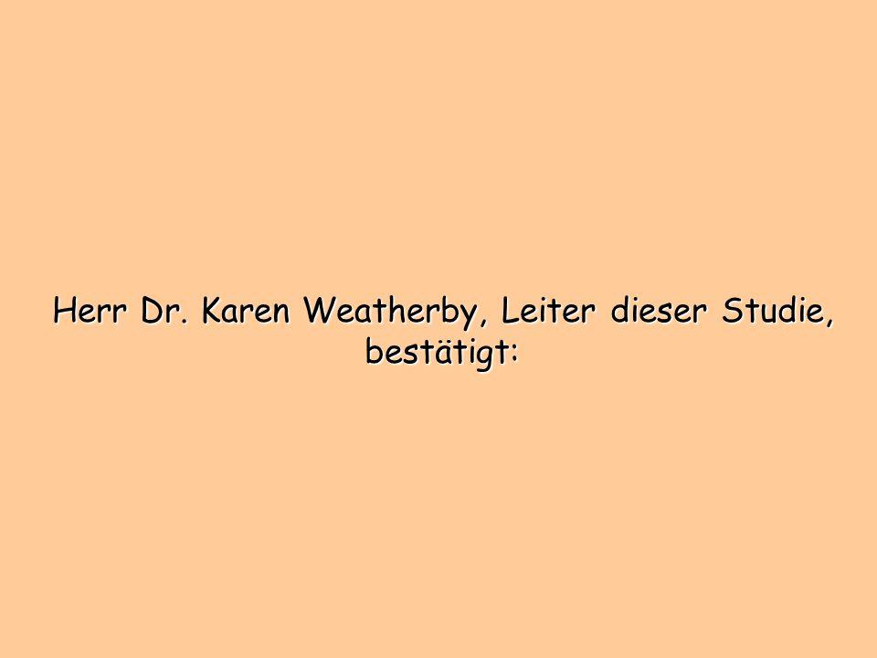 Herr Dr. Karen Weatherby, Leiter dieser Studie, bestätigt: