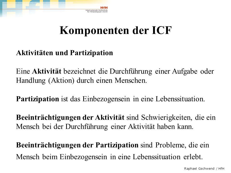 Raphael Gschwend / HfH Komponenten der ICF Aktivitäten und Partizipation Eine Aktivität bezeichnet die Durchführung einer Aufgabe oder Handlung (Aktio