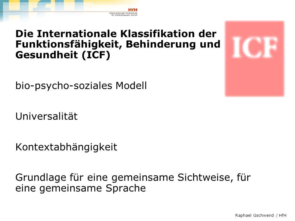 Raphael Gschwend / HfH Die Internationale Klassifikation der Funktionsfähigkeit, Behinderung und Gesundheit (ICF) bio-psycho-soziales Modell Universal