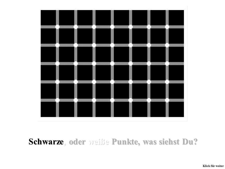 Schwarze, oder weiße Punkte, was siehst Du? Klick für weiter