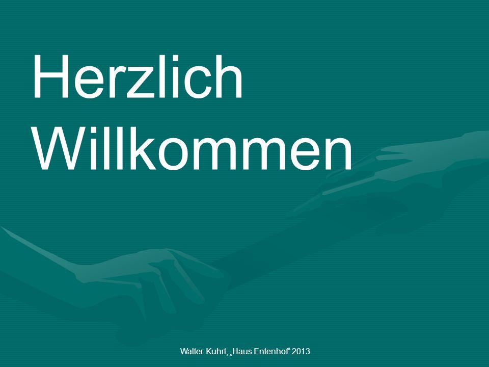 Walter Kuhrt, Haus Entenhof 2013 Herzlich Willkommen