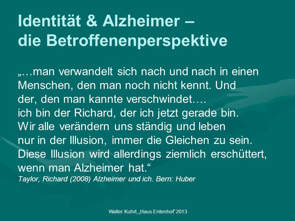 Walter Kuhrt, Haus Entenhof 2013 Identität & Alzheimer – die Betroffenenperspektive …man verwandelt sich nach und nach in einen Menschen, den man noch