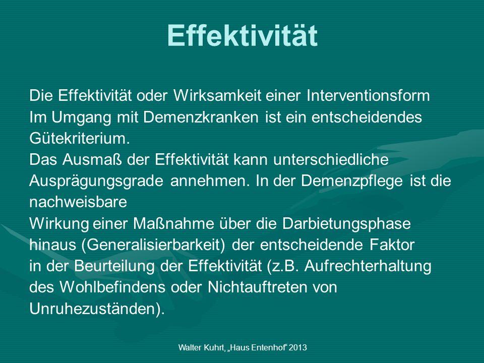 Walter Kuhrt, Haus Entenhof 2013 Effektivität Die Effektivität oder Wirksamkeit einer Interventionsform Im Umgang mit Demenzkranken ist ein entscheide