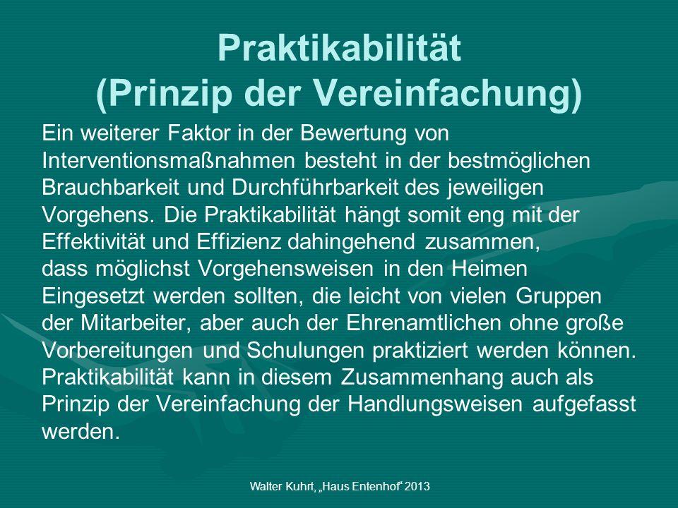Walter Kuhrt, Haus Entenhof 2013 Praktikabilität (Prinzip der Vereinfachung) Ein weiterer Faktor in der Bewertung von Interventionsmaßnahmen besteht i